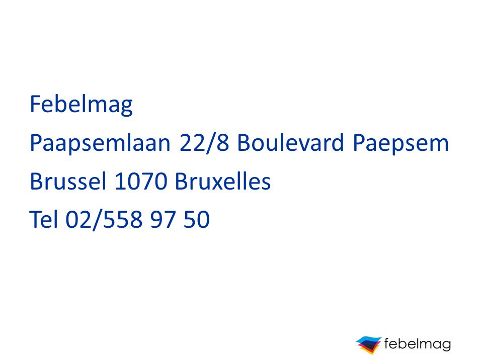 Febelmag Paapsemlaan 22/8 Boulevard Paepsem Brussel 1070 Bruxelles Tel 02/558 97 50