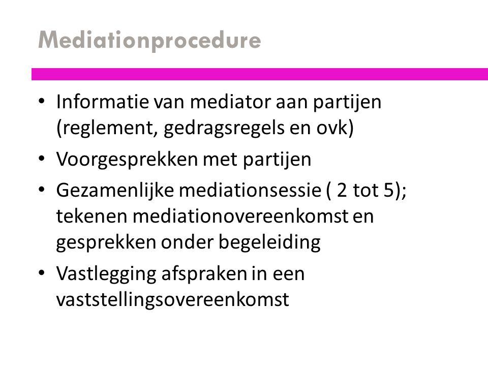 Mediationprocedure Informatie van mediator aan partijen (reglement, gedragsregels en ovk) Voorgesprekken met partijen.