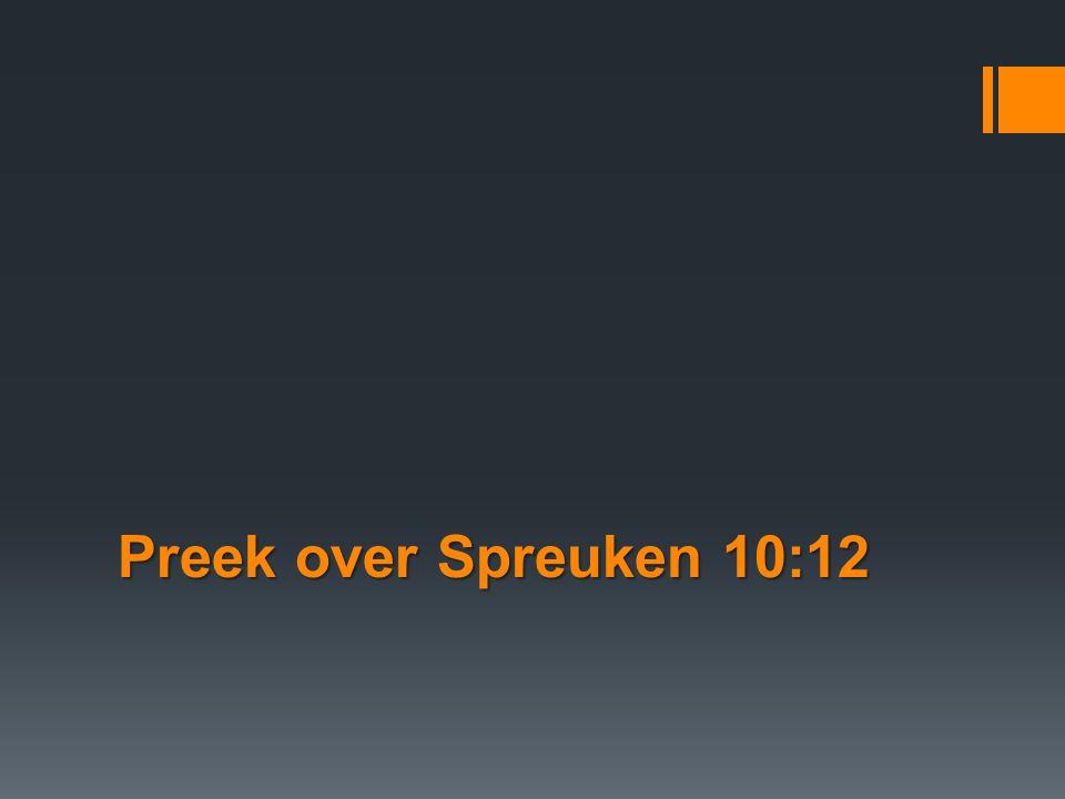 Preek over Spreuken 10:12