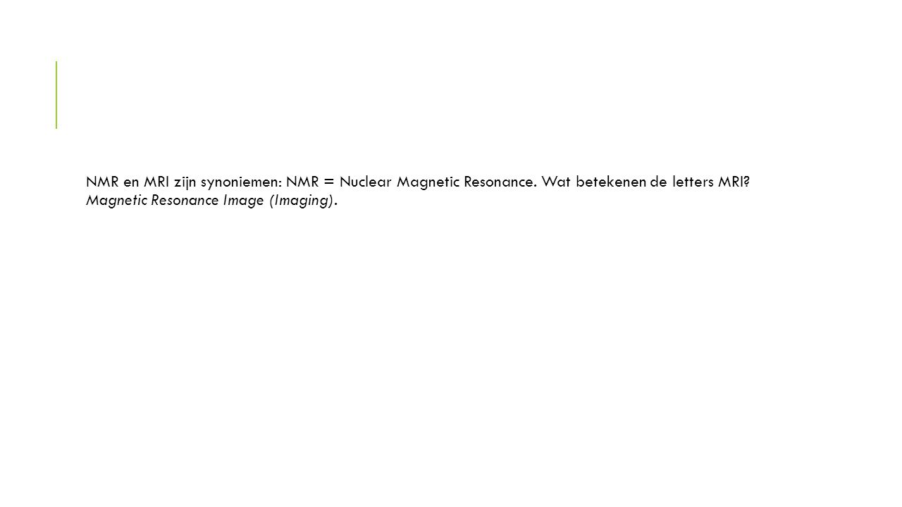 NMR en MRI zijn synoniemen: NMR = Nuclear Magnetic Resonance