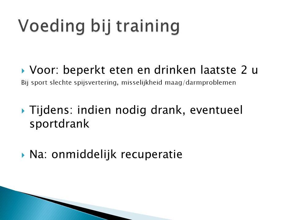 Voeding bij training Voor: beperkt eten en drinken laatste 2 u