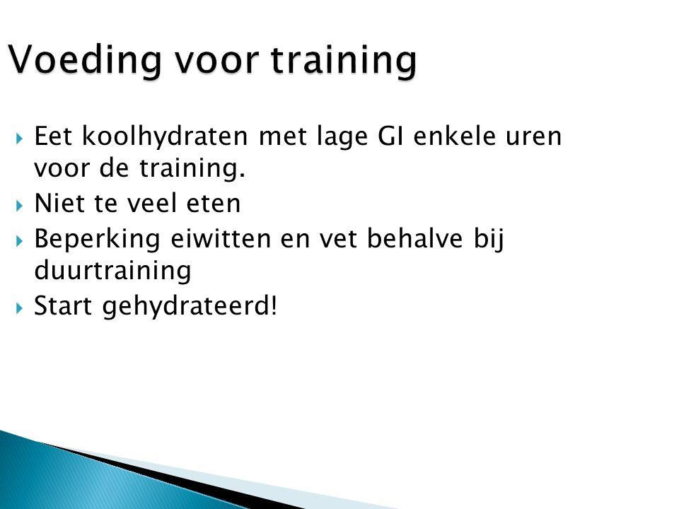 Voeding voor training Eet koolhydraten met lage GI enkele uren voor de training. Niet te veel eten.