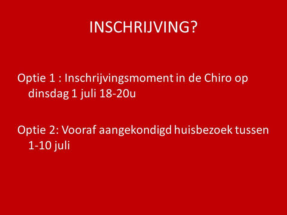 INSCHRIJVING. Optie 1 : Inschrijvingsmoment in de Chiro op dinsdag 1 juli 18-20u.