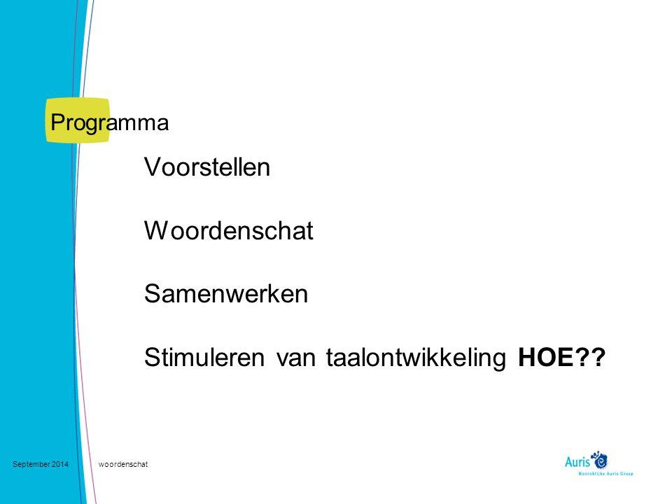 Programma Voorstellen Woordenschat Samenwerken Stimuleren van taalontwikkeling HOE September 2014.