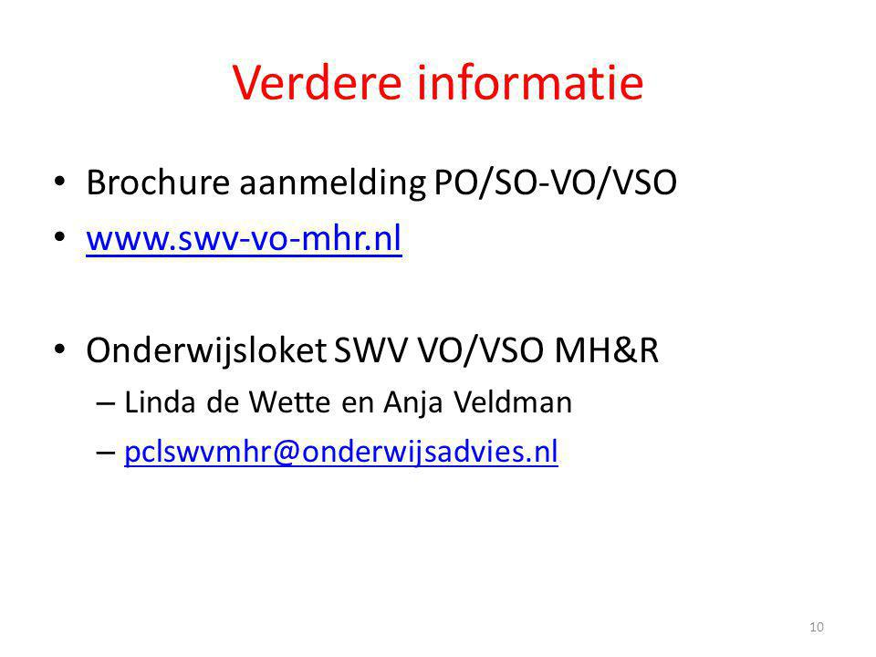 Verdere informatie Brochure aanmelding PO/SO-VO/VSO www.swv-vo-mhr.nl