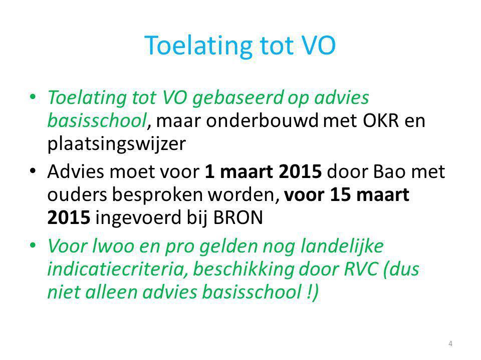 Toelating tot VO Toelating tot VO gebaseerd op advies basisschool, maar onderbouwd met OKR en plaatsingswijzer.