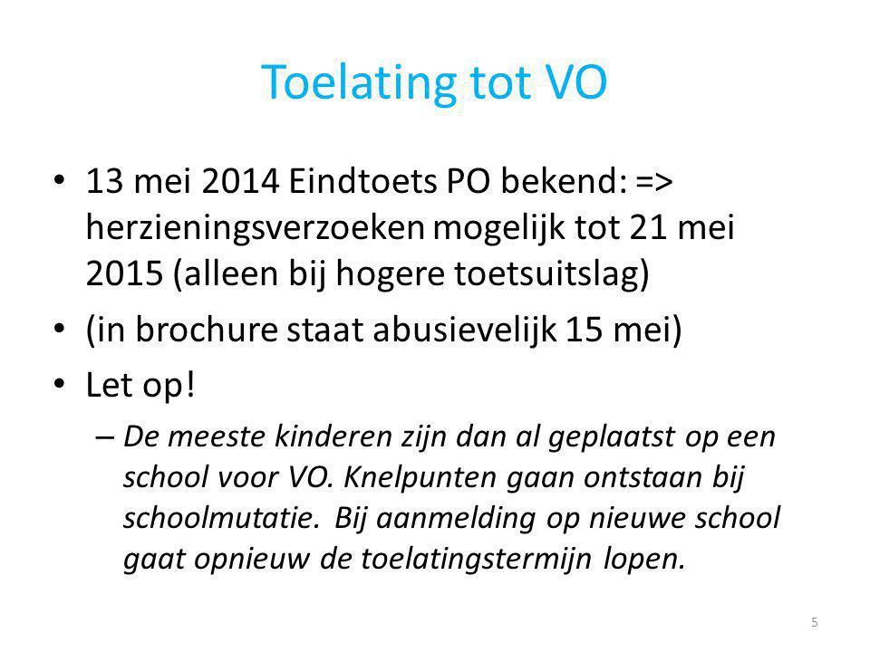 Toelating tot VO 13 mei 2014 Eindtoets PO bekend: => herzieningsverzoeken mogelijk tot 21 mei 2015 (alleen bij hogere toetsuitslag)