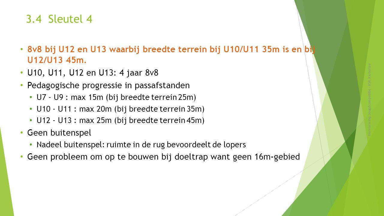 3.4 Sleutel 4 8v8 bij U12 en U13 waarbij breedte terrein bij U10/U11 35m is en bij U12/U13 45m. U10, U11, U12 en U13: 4 jaar 8v8.
