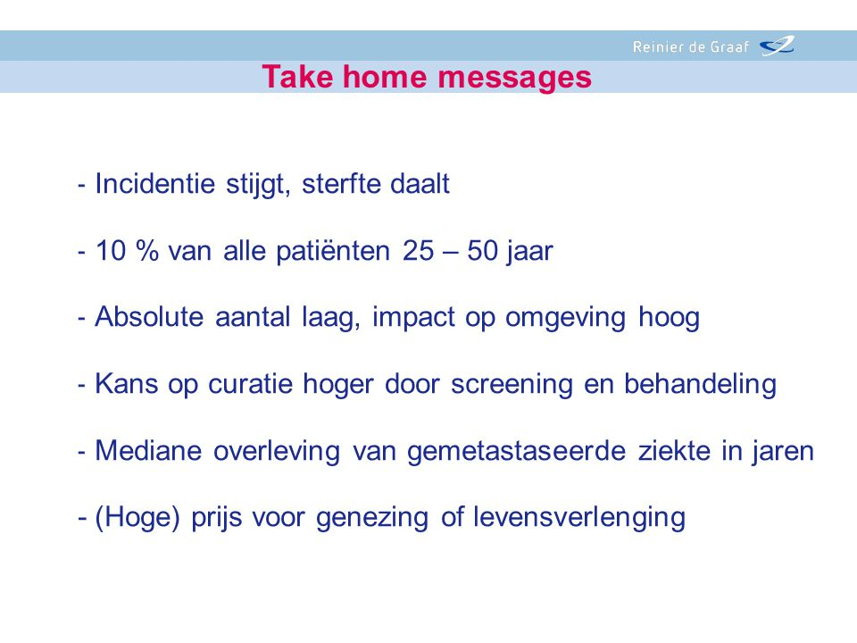 Take home messages Incidentie stijgt, sterfte daalt