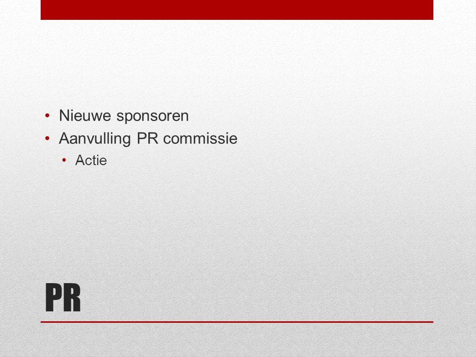 Nieuwe sponsoren Aanvulling PR commissie Actie PR