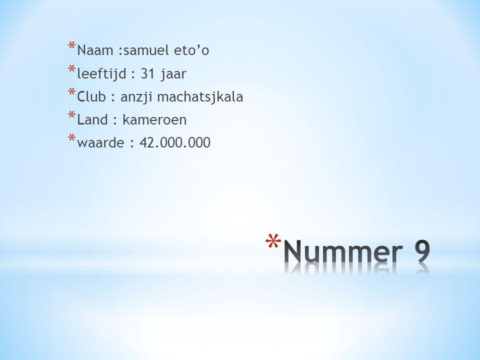 Nummer 9 Naam :samuel eto'o leeftijd : 31 jaar