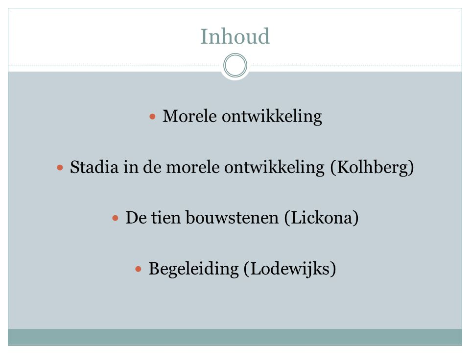 Inhoud Morele ontwikkeling Stadia in de morele ontwikkeling (Kolhberg)