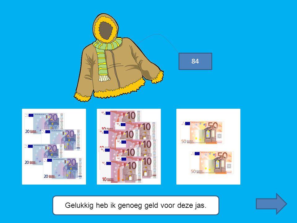 Gelukkig heb ik genoeg geld voor deze jas.