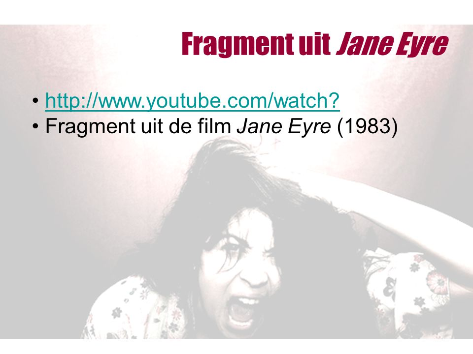 Fragment uit Jane Eyre http://www.youtube.com/watch