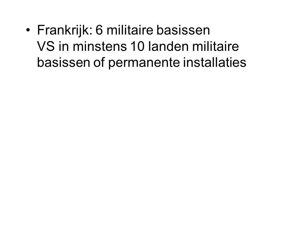 Frankrijk: 6 militaire basissen VS in minstens 10 landen militaire basissen of permanente installaties