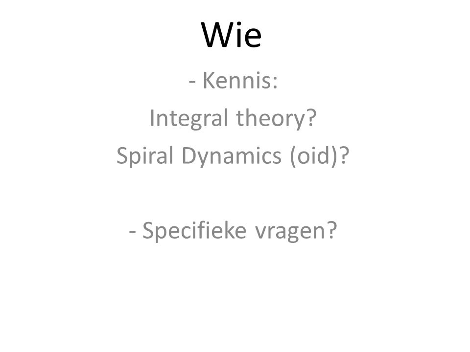 - Kennis: Integral theory Spiral Dynamics (oid) - Specifieke vragen