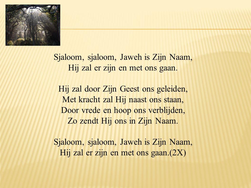 Sjaloom, sjaloom, Jaweh is Zijn Naam, Hij zal er zijn en met ons gaan.