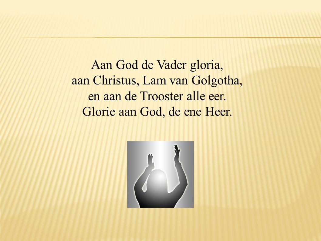aan Christus, Lam van Golgotha, en aan de Trooster alle eer.