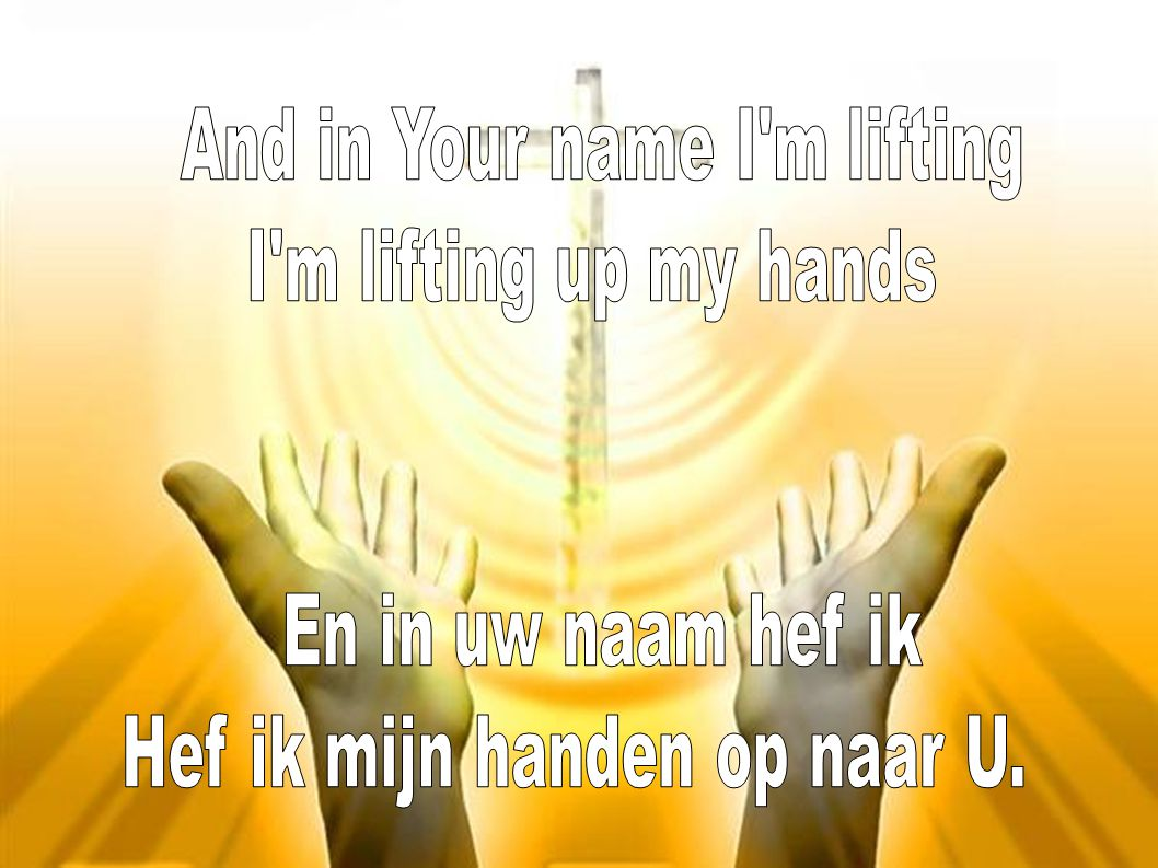 And in Your name I m lifting I m lifting up my hands