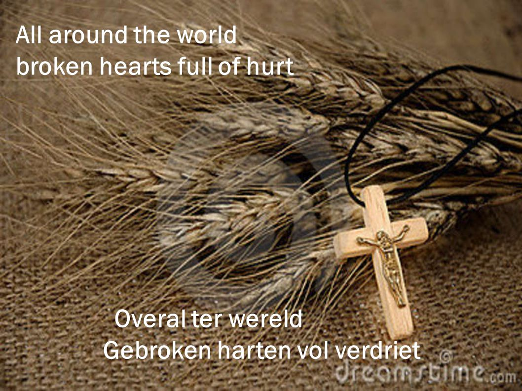 All around the world broken hearts full of hurt Overal ter wereld Gebroken harten vol verdriet