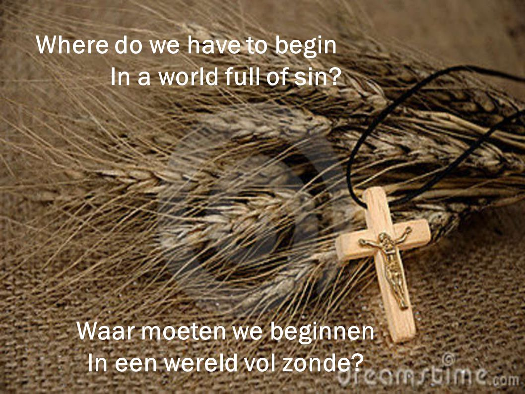 Where do we have to begin Waar moeten we beginnen