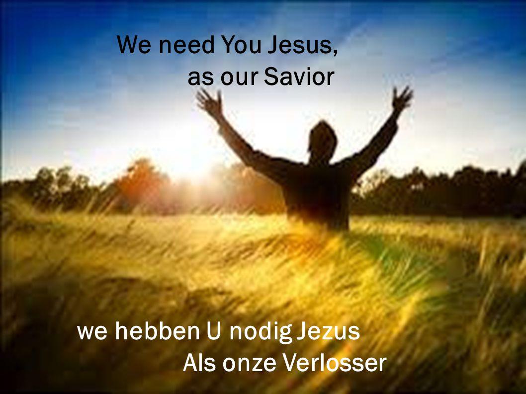 we hebben U nodig Jezus Als onze Verlosser