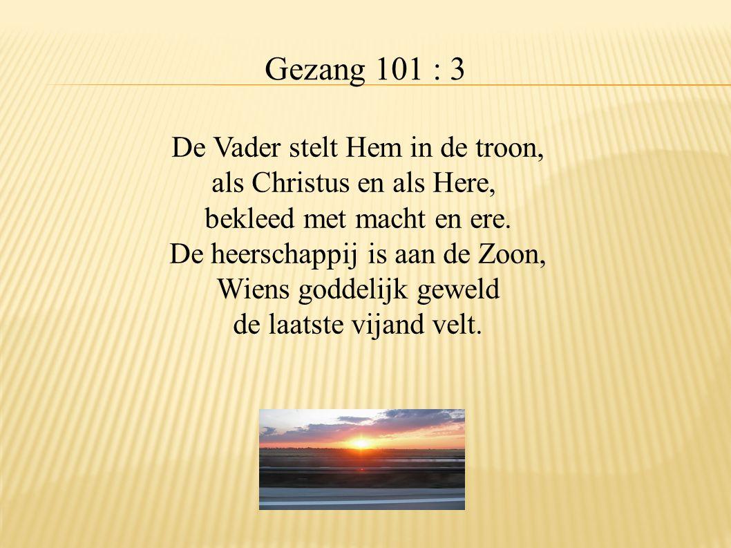 Gezang 101 : 3 De Vader stelt Hem in de troon,