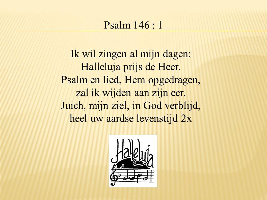 Ik wil zingen al mijn dagen: Halleluja prijs de Heer.