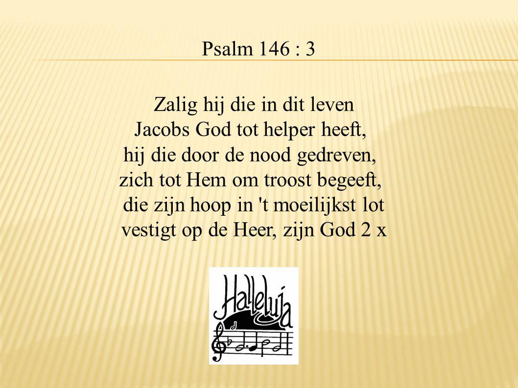Zalig hij die in dit leven Jacobs God tot helper heeft,