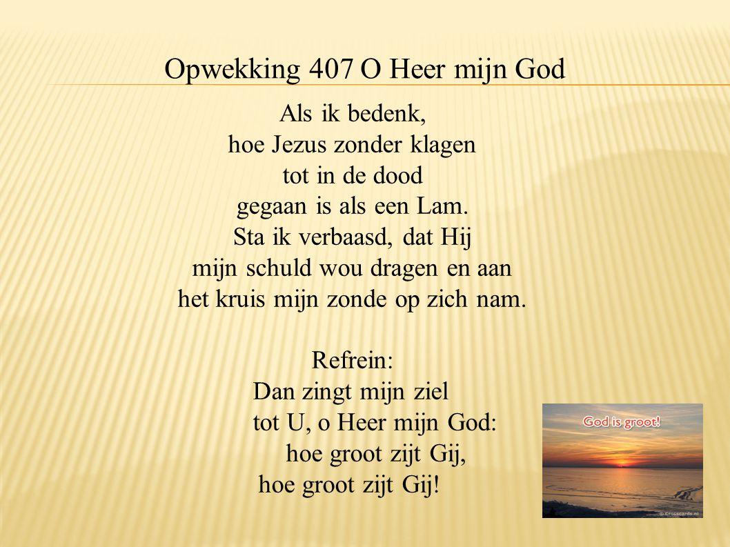 Opwekking 407 O Heer mijn God