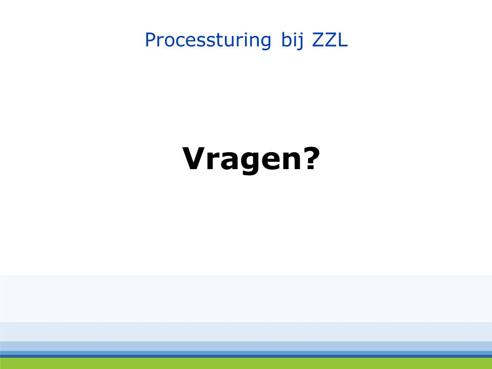 Processturing bij ZZL Vragen