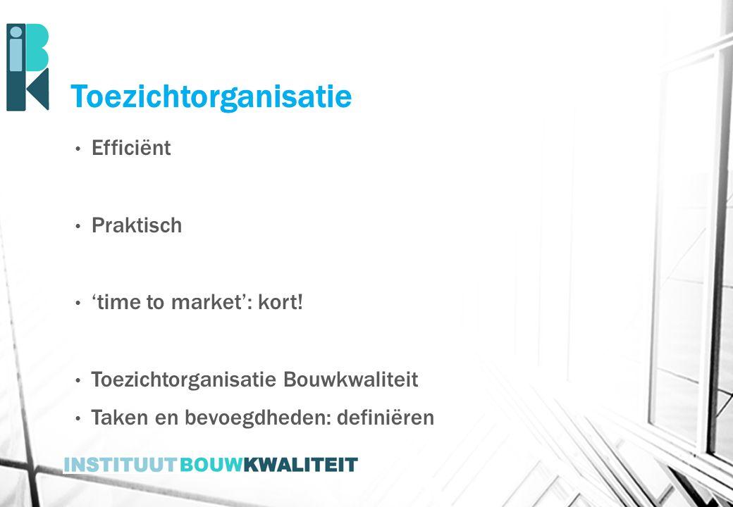 Toezichtorganisatie Efficiënt Praktisch 'time to market': kort!