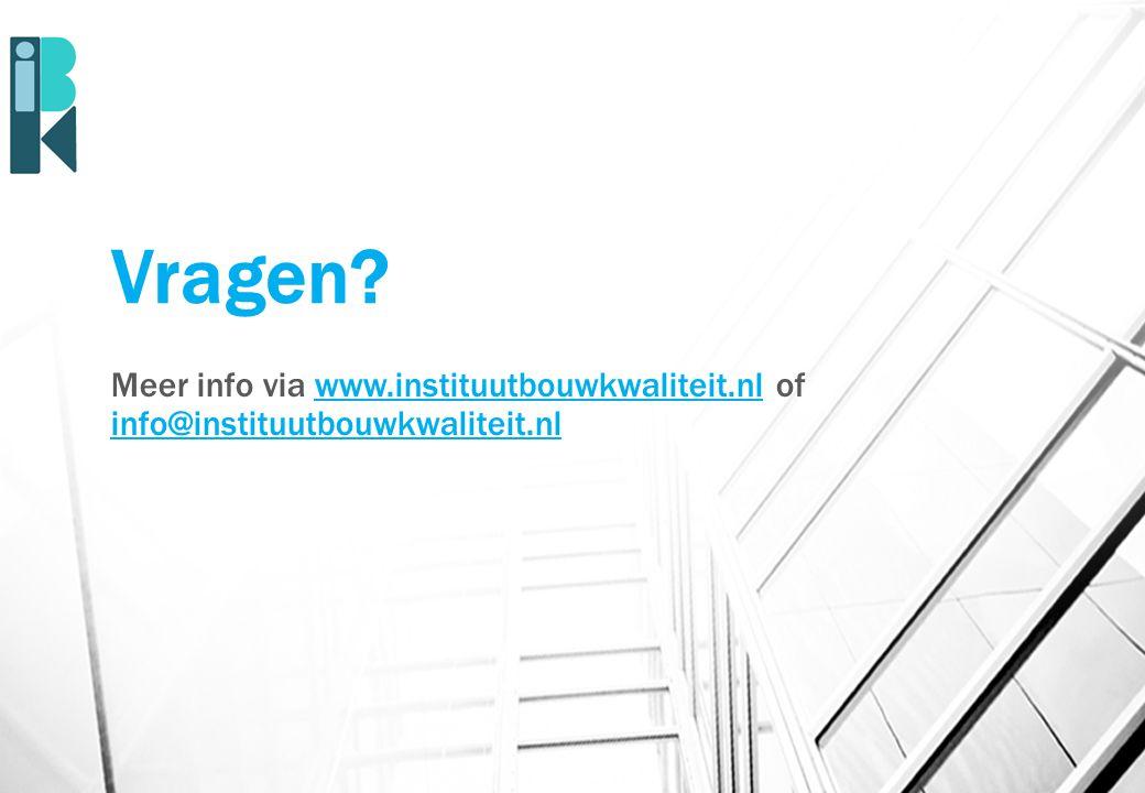 Vragen Meer info via www.instituutbouwkwaliteit.nl of info@instituutbouwkwaliteit.nl