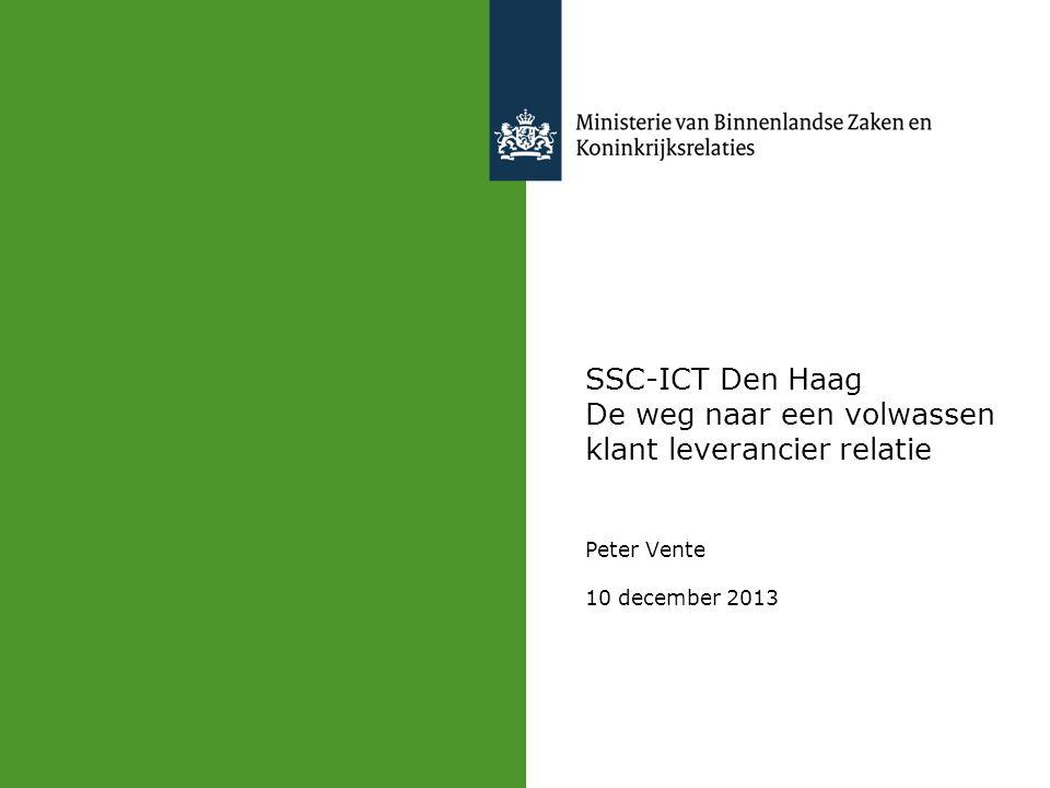 SSC-ICT Den Haag De weg naar een volwassen klant leverancier relatie Peter Vente 10 december 2013