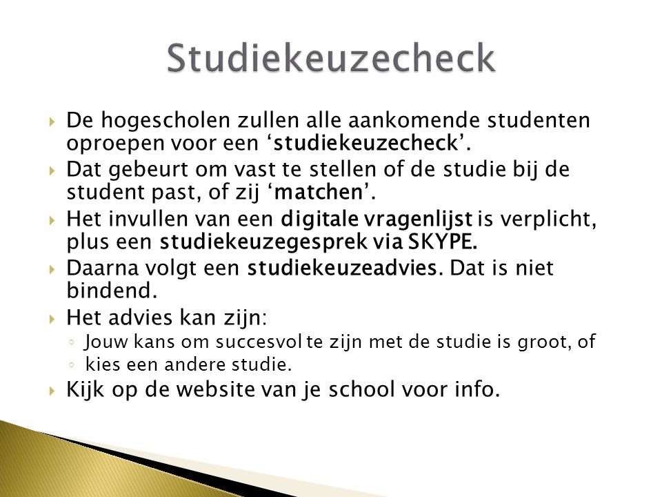 Studiekeuzecheck De hogescholen zullen alle aankomende studenten oproepen voor een 'studiekeuzecheck'.