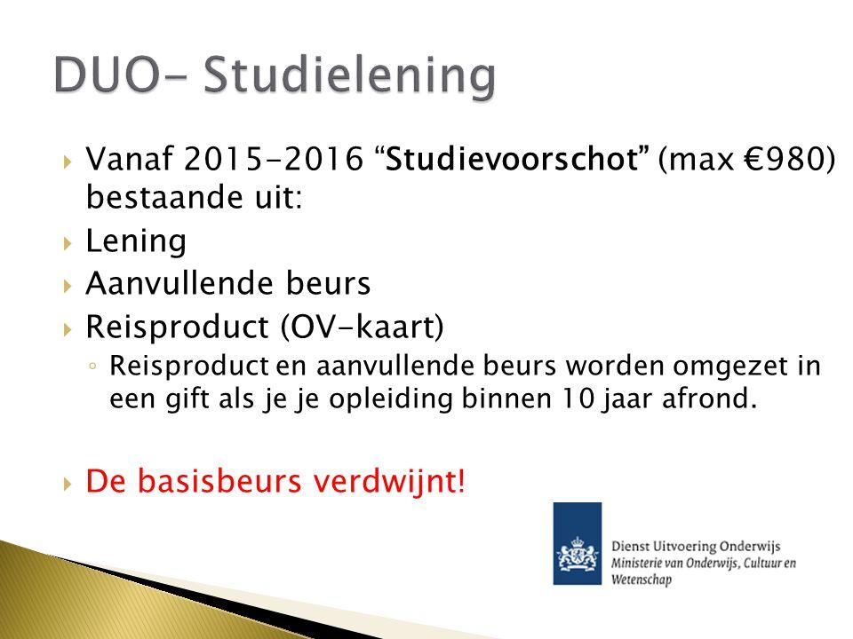 DUO- Studielening Vanaf 2015-2016 Studievoorschot (max €980) bestaande uit: Lening. Aanvullende beurs.