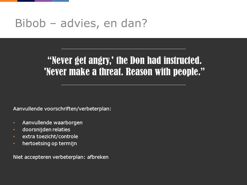 Bibob – advies, en dan Never get angry, the Don had instructed. Never make a threat. Reason with people.