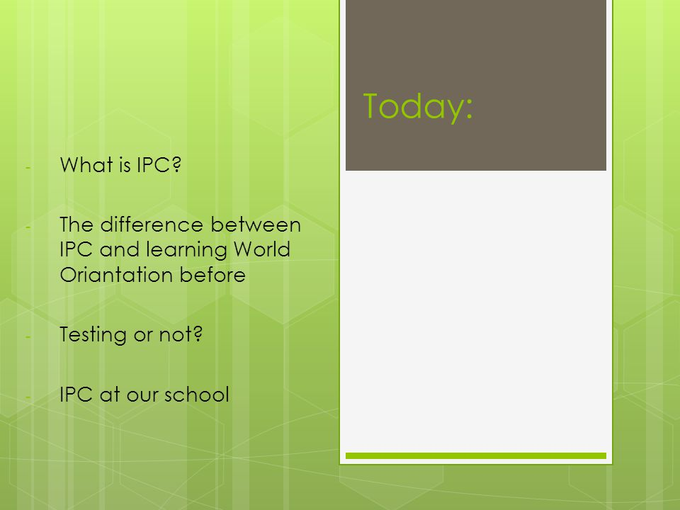 Today: What is IPC The difference between IPC and learning World Oriantation before. Testing or not