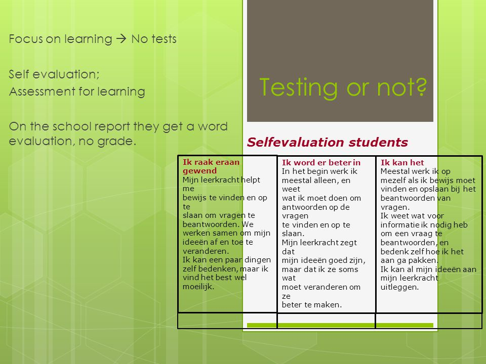 Testing or not Focus on learning  No tests Self evaluation;