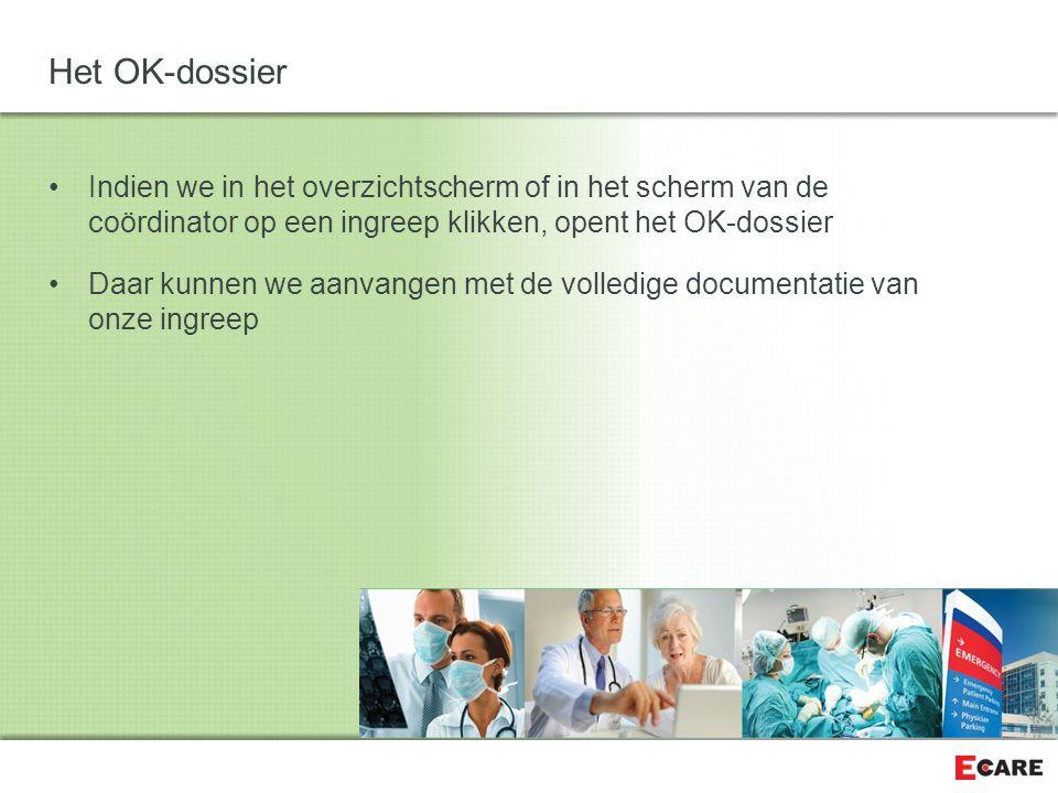 Het OK-dossier Indien we in het overzichtscherm of in het scherm van de coördinator op een ingreep klikken, opent het OK-dossier.