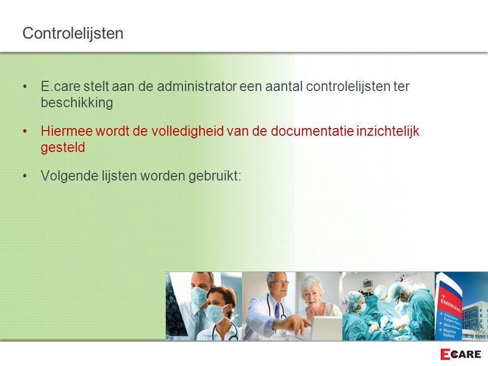 Controlelijsten E.care stelt aan de administrator een aantal controlelijsten ter beschikking.