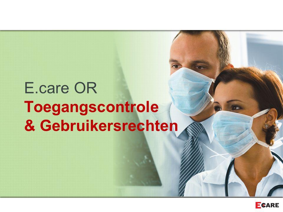 E.care OR Toegangscontrole & Gebruikersrechten