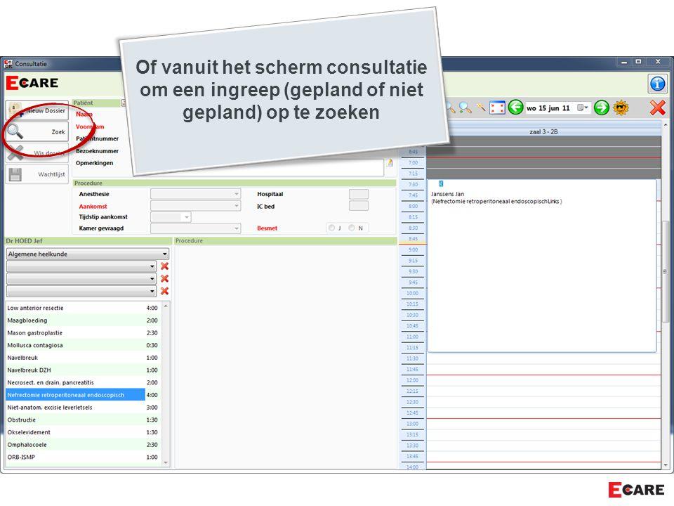 Of vanuit het scherm consultatie om een ingreep (gepland of niet gepland) op te zoeken