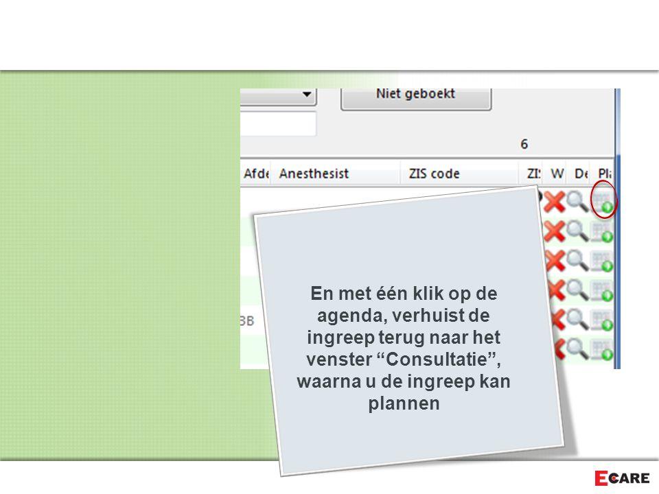 En met één klik op de agenda, verhuist de ingreep terug naar het venster Consultatie , waarna u de ingreep kan plannen