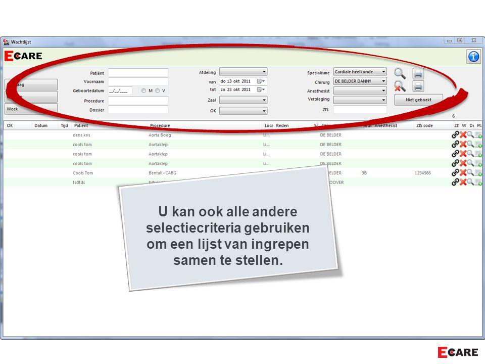 U kan ook alle andere selectiecriteria gebruiken om een lijst van ingrepen samen te stellen.