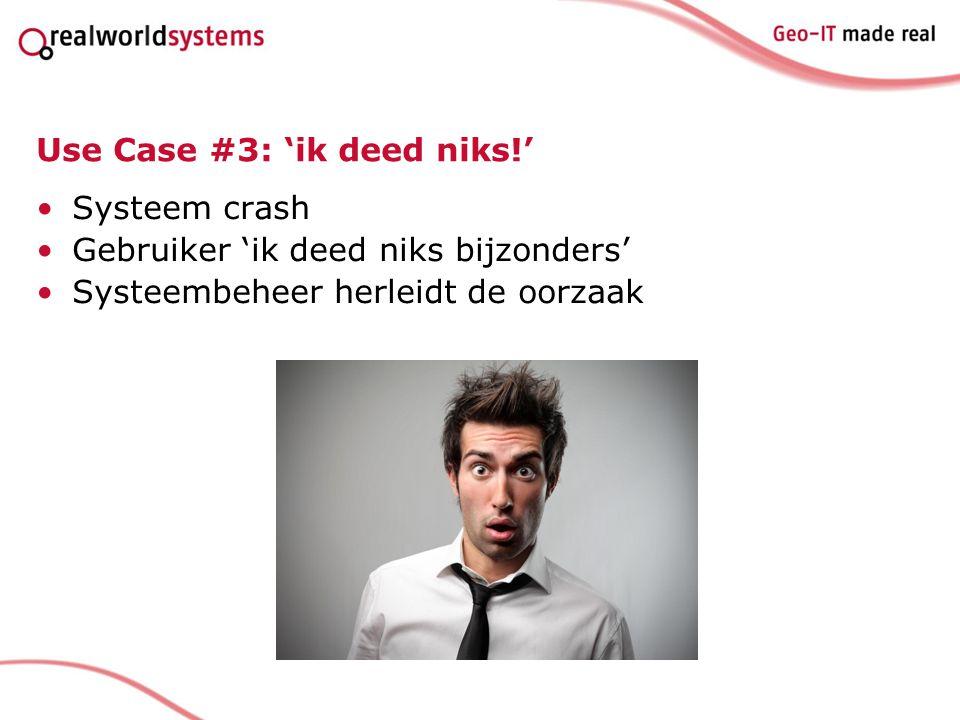 Use Case #3: 'ik deed niks!'