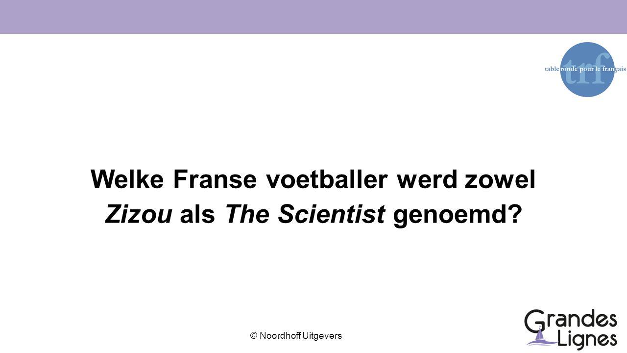 Welke Franse voetballer werd zowel Zizou als The Scientist genoemd
