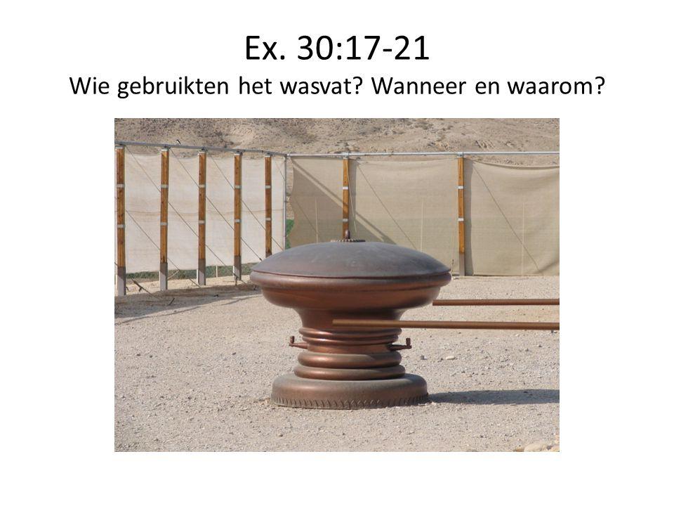 Ex. 30:17-21 Wie gebruikten het wasvat Wanneer en waarom