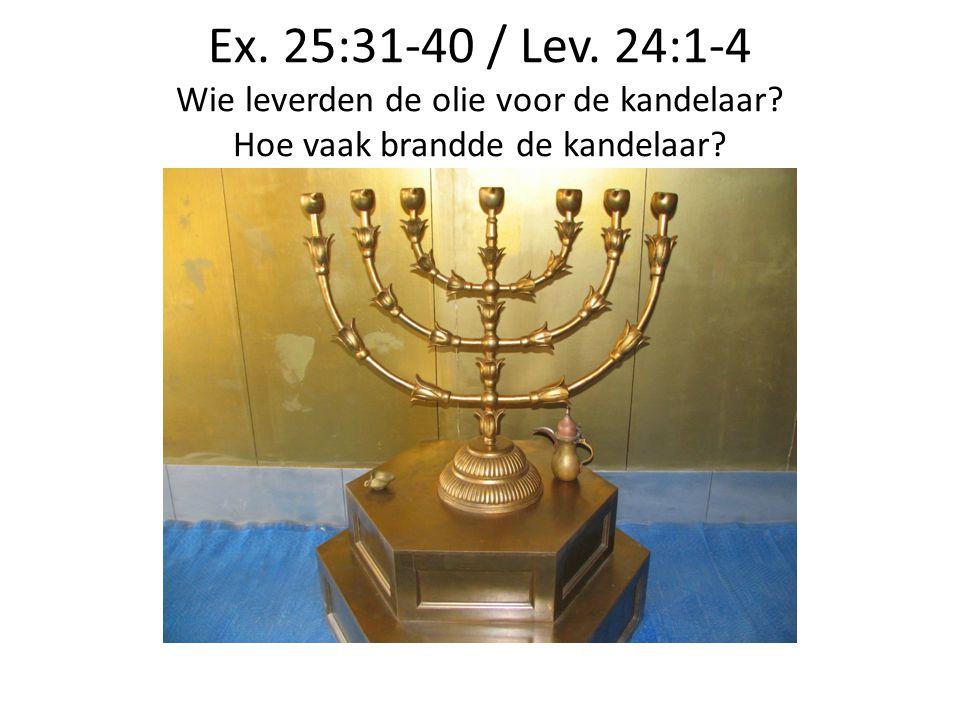 Ex. 25:31-40 / Lev. 24:1-4 Wie leverden de olie voor de kandelaar
