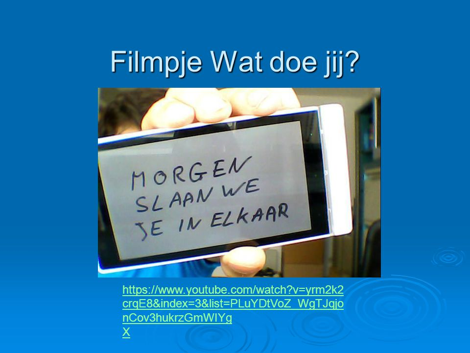 Filmpje Wat doe jij https://www.youtube.com/watch v=yrm2k2crqE8&index=3&list=PLuYDtVoZ_WgTJqjonCov3hukrzGmWIYg.